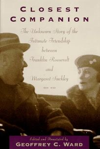 Closest Companion: He Unknown Story of the Intimate Relationship Between Franklin Roosevelt and Margaret Suckley