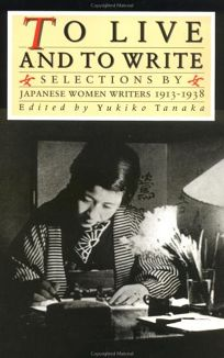 To Live and to Write: Selections by Japanese Women Writers