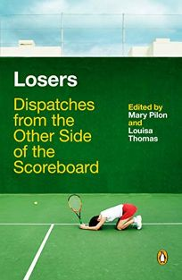 Losers: Dispatches from the Other Side of the Scoreboard