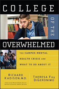 COLLEGE OF THE OVERWHELMED: The Campus Mental Health Crisis and What We Must Do About It