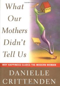 What Our Mothers Didnt Tell Us: Why Happiness Eludes the Modern Women