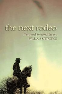 The Next Rodeo: New and Selected Essays