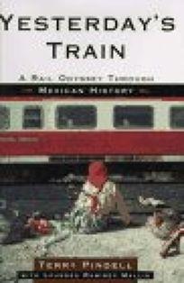 Yesterdays Train: A Rail Odyssey Through Mexican History