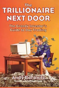 The Trillionaire Next Door: The Greedy Investors Guide to Day Trading