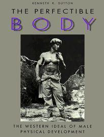 The Perfectible Body: The Western Ideal of Male Physical Development