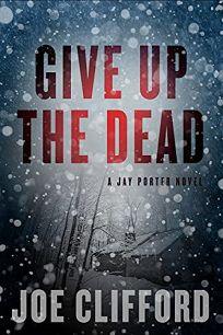 Give Up the Dead: A Jay Porter Novel