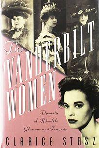 The Vanderbilt Women: Dynasty of Wealth