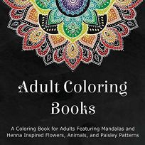 Adult Coloring Books: A Coloring Book for Adults Featuring Mandalas and Henna Inspired Flowers