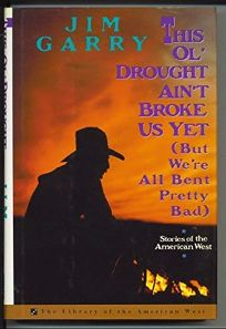This Ol Drought Aint Broke Us Yet But Were All Bent Pretty Bad: Stories of the American West