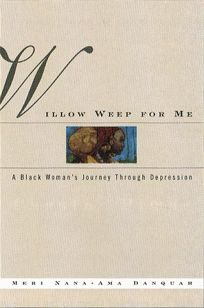 Willow Weep for Me: A Black Womans Journey Through Depression