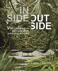 Lifestyle Book Review: Inside Outside: A Sourcebook of Inspired Garden Rooms by Linda O'Keefe. Timber, $35 (256) ISBN 978-1-60469-826-8