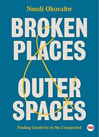 Broken Places and Outer Spaces: Finding Creativity in the Unexpected