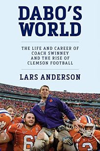 Dabo's World: The Life and Career of Coach Swinney and the Rise of Clemson Football