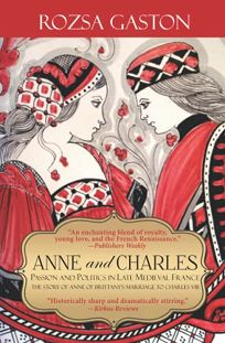 Anne and Charles: Passion and Politics in Late Medieval France