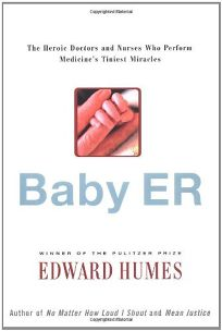 Baby Er: The Heroic Doctors and Nurses Who Perform Medicines Tiniest Miracles