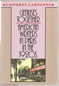 Geniuses Together: American Writers in Paris in the 1920s