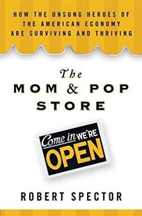 The Mom & Pop Store: How the Unsung Heroes of the American Economy Are Surviving and Thriving