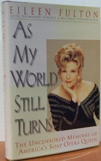 As My World Still Turns: The Uncensored Memoirs of Americas Soap Opera Queen