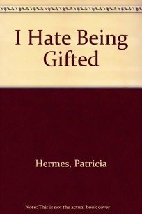 I Hate Being Gifted