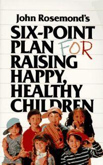 John Rosemonds Six-Point Plan: For Raising Happy