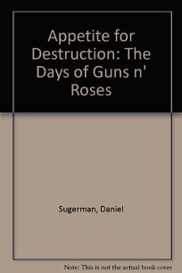 Appetite for Destruction: The Days of Guns N Roses