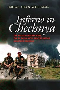 Inferno in Chechnya: The Russian-Chechen Wars