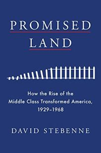 Promised Land: How the Rise of the Middle Class Transformed America