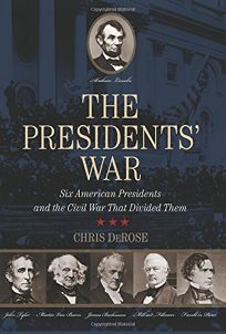 The Presidents War: Six American Presidents and the Civil War That Divided Them