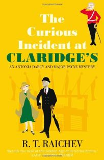The Curious Incident at Claridges: An Antonia Darcy and Major Payne Mystery