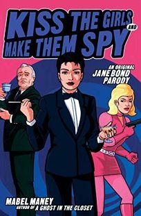KISS THE GIRLS AND MAKE THEM SPY: An Original Jane Bond Parody