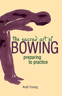 THE SACRED ART OF BOWING: Preparing to Practice