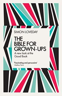 The Bible for Grown-Ups: A New Look at the Good Book