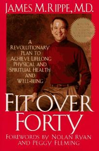 Fit Over Forty: A Revolutionary Plan to Achieve Lifelong Physical and Spiritual Health and Well-Being
