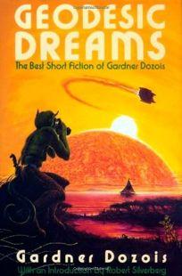 Geodesic Dreams: The Best Short Fiction of Gardner Dozois