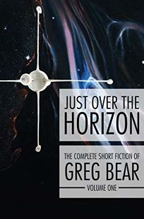Just over the Horizon: The Complete Short Fiction of Greg Bear