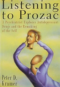 Listening to Prozac: 2a Psychiatrist Explores Antidepressant Drugs and the Remaking of the Self