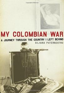 My Colombian War: A Journey Through the Country I Left Behind