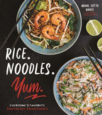Rice. Noodles. Yum. Everyone's Favorite Southeast Asian Dishes