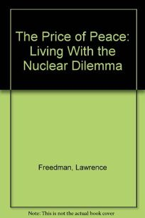 The Price of Peace: Living with the Nuclear Dilemma