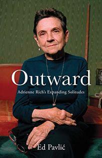 Outward: Adrienne Rich's Expanding Solitudes