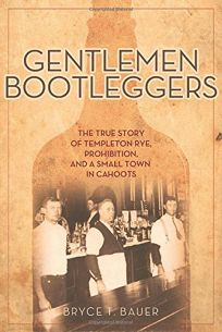 Gentlemen Bootleggers: The True Story of Templeton Rye