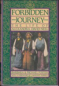 Forbidden Journey: The Life of Alexandra David-Neel