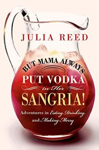 But Mama Always Put Vodka in Her Sangria!: Adventures in Eating