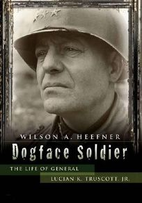 Dogface Soldier: The Life of General Lucian K. Truscott Jr.