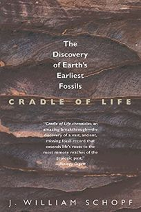 Cradle of Life: The Discovery of the Earths Earliest Fossils