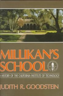 Millikans School: A History of the California Institute of Technology