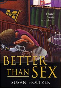 BETTER THAN SEX: A Mystery Featuring Anneke Haagen
