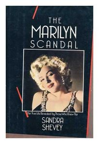 The Marilyn Scandal: Her True Life Revealed by Those Who Knew Her