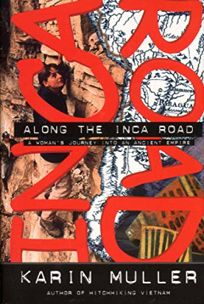Along the Inca Road: A Womans Journey Into an Ancient Empire