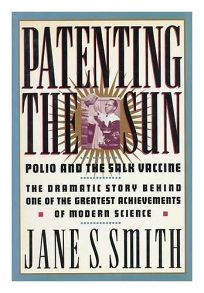 Patenting the Sun: Polio and the Salk Vaccine